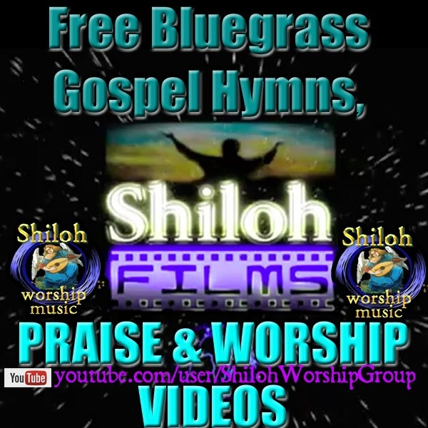 Free Bluegrass Gospel Hymns, Praise and Worship Videos